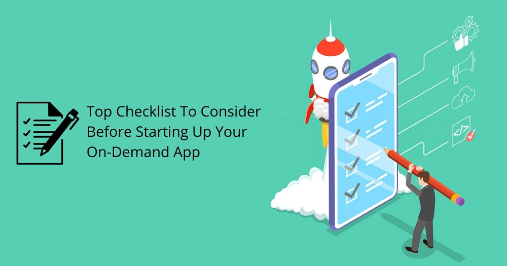Top Checklist To Consider Before Starting Up Your On-Demand App